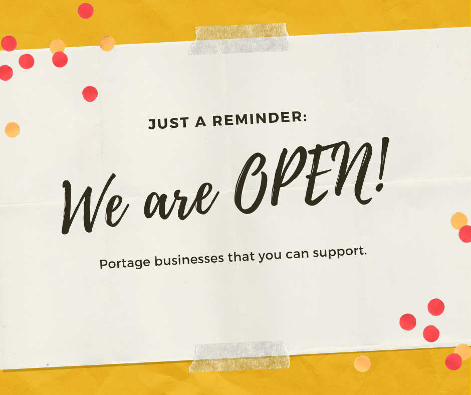 Just a reminder: We are open! Portage businesses that you can support.